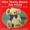 How Teddy Bears Are Made: A Visit to the Vermont Teddy Bear Factory - Ann Morris