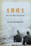 1861: The Civil War Awakening - Adam Goodheart