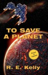 To Save a Planet - R.E. Kelly, Kadythe's Arts, Susan Fraser