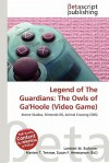 Legend of the Guardians: The Owls of Ga'hoole (Video Game) - Lambert M. Surhone, Mariam T. Tennoe, Susan F. Henssonow
