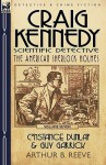 Craig Kennedy-Scientific Detective: Volume 7-Constance Dunlap & Guy Garrick - Arthur B. Reeve