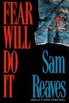 Fear Will Do It - Sam Reaves