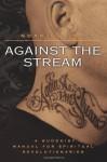 Against the Stream: A Buddhist Manual for Spiritual Revolutionaries - Noah Levine