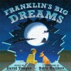 Franklin's Big Dreams - David Teague, Boris Kulikov