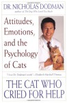 The Cat Who Cried for Help: Attitudes, Emotions, and the Psychology of Cats - Nicholas Dodman