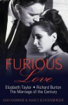 Furious Love: Elizabeth Taylor, Richard Burton, the Marriage of the Century. - Sam Kashner, Nancy Schoenberger