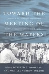 Toward the Meeting of the Waters: Currents in the Civil Rights Movement of South Carolina During the Twentieth Century - Winfred B. Moore Jr., Orville Vernon Burton