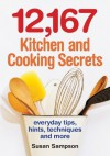 12,167 Kitchen and Cooking Secrets: Everyday Tips, Hints, Techniques and More - Susan Sampson