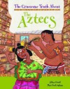 Gruesome Truth about the Aztecs - Jillian Powell
