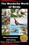 The Wonderful World of Birds - How to Make Friends With Our Feathered Friends - John Davidson, Dueep J Singh