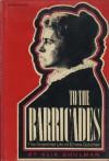 To the Barricades: The Anarchist Life of Emma Goldman - Alix Kates Shulman