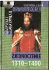 Multimedialna historia Polski - TOM 4 - Zjednoczenie 1310-1400 - Tadeusz Cegielski, Beata Janowska, Joanna Wasilewska-Dobkowska