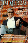 Jim Murray: Autobiography of the Pulitzer Prize-Winning Sports Columnist - Jim Murray