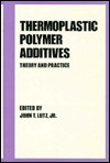 Thermoplastic Polymer Additives: Theory and Practice (Plastics Engineering, Series 21) - John T. Lutz