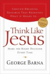 Think Like Jesus: Make the Right Decision Every Time - George Barna