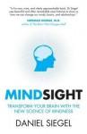 Mindsight: Transform Your Brain with the New Science of Empathy. Daniel Siegel - Daniel J. Siegel