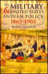 The Military and United States Indian Policy, 1865-1903 - Robert Wooster