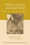 Religion and the American Mind: From the Great Awakening to the Revolution - Alan Heimert