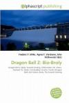 Dragon Ball Z: Bio-Broly - Frederic P. Miller, Agnes F. Vandome, John McBrewster