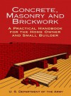 Concrete, Masonry and Brickwork: A Practical Handbook for the Homeowner and Small Builder (Revised 1998 Edition) - U.S. Department of the Army