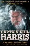 Captain Phil Harris: The Legendary Crab Fisherman, Our Hero, Our Dad (Audio) - Josh Harris, Jake Harris, Blake Chavez, Steve Springer