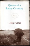 Queen of a Rainy Country - Linda Pastan