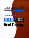 Handbook of Solution-Focused Brief Therapy (Jossey-Bass Psychology) - Scott D. Miller, Barry L. Duncan