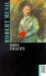 Drei Frauen - Robert Musil