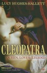 Cleopatra: Queen, Lover, Legend - Lucy Hughes-Hallett
