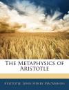 The Metaphysics of Aristotle - Aristotle, John Henry Macmahon