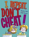 I Repeat, Don't Cheat! - Margery Cuyler