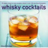 Whisky Cocktails: 50 Classic Mixes for Every Occasion, Shown in Over 100 Stunning Photographs - Stuart Walton