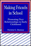 Making Friends In School: Promoting Peer Relationships In Early Childhood - Patricia G. Ramsey