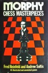 Morphy Chess Masterpieces - Fred Reinfeld, Andy Soltis