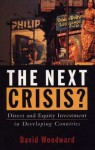 The Next Crisis?: Direct and Equity Investment in Developing Countries - David Woodward