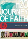 H2O: A Journey of Faith DVD Study - Thomas Nelson Publishers, City on a Hill Productions Staff, Kyle Idleman