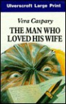 The Man Who Loved His Wife - Vera Caspary