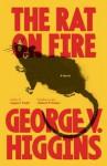 The Rat on Fire - George V. Higgins