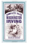 The Complete Tales - Washington Irving, Charles Neider