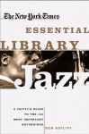 The New York Times Essential Library- Jazz: A Critic's Guide to the 100 Most Important Recordings - Ben Ratliff