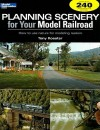 Planning Scenery for Your Model Railroad: How to Use Nature for Modeling Realism (Model Railroader) - Tony Koester