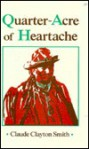 Quarter-Acre of Heartache - Claude Clayton Smith