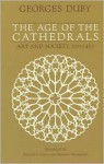 The Age of the Cathedrals: Art and Society, 980-1420 - Georges Duby, Eleanor Levieux, Barbara Thompson