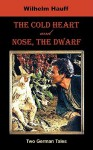 The Cold Heart. Nose, the Dwarf (Two German Tales) - Wilhelm Hauff