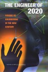 The Engineer of 2020: Visions of Engineering in the New Century - National Academy of Engineering