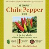 The Complete Chile Pepper Book: A Gardener's Guide to Choosing, Growing, Preserving, and Cooking - Dave DeWitt, Paul Bosland
