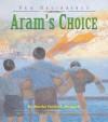 Aram's Choice - Marsha Forchuk Skrypuch, Muriel Wood