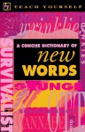 Teach Yourself Concise Dictionary of New Words - Brian A. Phythian, Richard Hubert Francis Cox, Brian Phythian