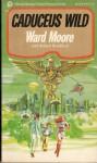 Caduceus Wild - Ward Moore