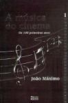 A Música do Cinema - Os Cem Primeiros Anos - João Máximo